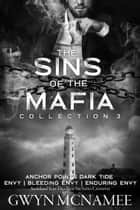 The Sins of the Mafia Collection Three (Anchor Point, Dark Tide, Envy, Bleeding Envy, and Enduring Envy) - The Sins of the Mafia, #3 ebook by Gwyn McNamee