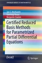 Certified Reduced Basis Methods for Parametrized Partial Differential Equations ebook by Jan S Hesthaven, Gianluigi Rozza, Benjamin Stamm