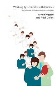 Working Systemically with Families - Formulation, Intervention and Evaluation ebook by Rudi Dallos,Arlene Vetere
