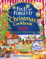 Fix-It and Forget-It Christmas Cookbook - 602 Slow Cooker Holiday Recipes ebook by Phyllis Good