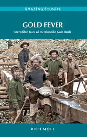 Gold Fever: Incredible Tales of the Klondike Gold Rush ebook by Kobo.Web.Store.Products.Fields.ContributorFieldViewModel