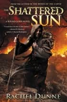 The Shattered Sun ebook by Rachel Dunne