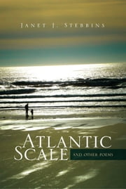 Atlantic Scale - and other poems ebook by Janet J. Stebbins
