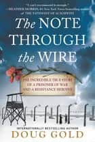 The Note Through the Wire - The Incredible True Story of a Prisoner of War and a Resistance Heroine ebook by Doug Gold