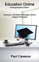 Education Online, Undergraduate Edition: America's 100 Most Affordable Online Degree Programs ebook by Paul Casasus