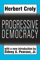 Progressive Democracy ebook by Herbert Croly