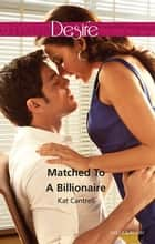 Matched To A Billionaire 電子書 by Kat Cantrell