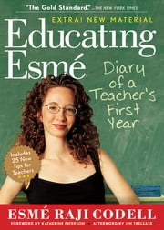 Educating Esmé - Diary of a Teacher's First Year, Expanded Edition ebook by Esmé Raji Codell