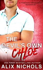 The Devil's Own Chloe - A Friends-to-Lovers Romance ebook by Alix Nichols