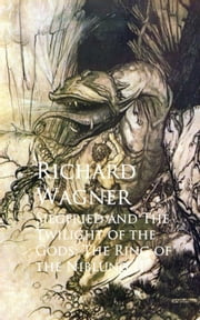 Siegfried and The Twilight of the Gods: The Ring of the Niblung II ebook by Richard  Wagner