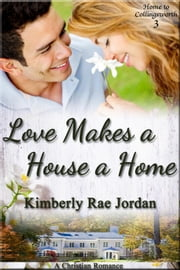 Love Makes a House a Home - Home to Collingsworth, #3 ebook by Kimberly Rae Jordan