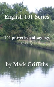 English 101 Series: 101 proverbs and sayings (set 1) ebook by Mark Griffiths