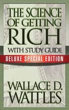 The Science of Getting Rich with Study Guide - Deluxe Special Edition ebook by Wallace D. Wattles, Theresa Puskar