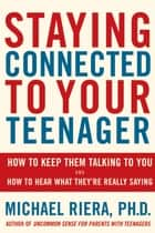 Staying Connected To Your Teenager ebook by Michael Riera