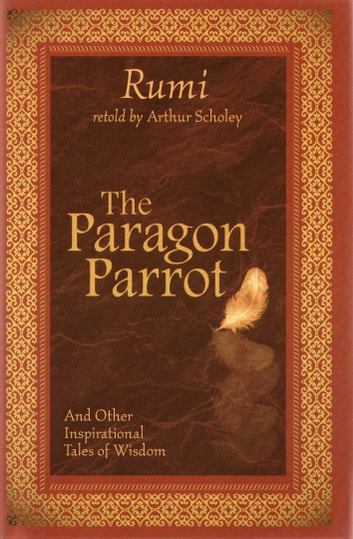 The Paragon Parrot, and Other Inspirational Tales of Wisdom ebook by Rumi
