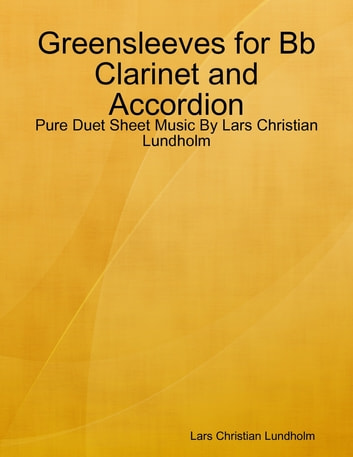 Greensleeves for Bb Clarinet and Accordion - Pure Duet Sheet Music By Lars Christian Lundholm ebook by Lars Christian Lundholm