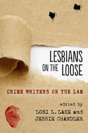 Lesbians on the Loose - Crime Writers on the Lam ebook by Lori L. Lake,Jessie Chandler