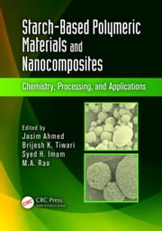 Starch-Based Polymeric Materials and Nanocomposites: Chemistry, Processing, and Applications ebook by Ahmed, Jasim