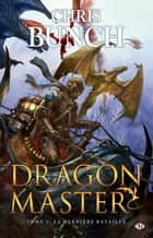 La Dernière bataille - Dragon Master, T3 ebook by Chris Bunch