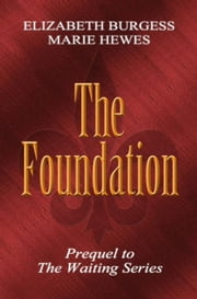 The Foundation: Book 0.5 - The Waiting Series ebook by Elizabeth Burgess