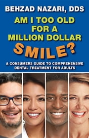 Am I too old for a million dollar smile? ebook by Dr. Behzad Nazari