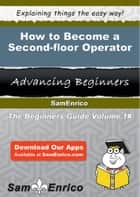 How to Become a Second-floor Operator ebook by Bong Rountree