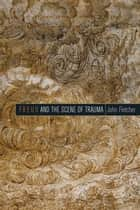 Freud and the Scene of Trauma ebook by John Fletcher