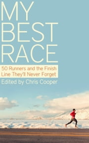 My Best Race - 50 Runners and the Finish Line They'll Never Forget ebook by Chris Cooper