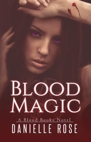 Blood Magic - Blood Books, #2 ebook by Danielle Rose