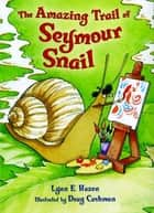 The Amazing Trail of Seymour Snail ebook by Lynn E. Hazen, Doug Cushman