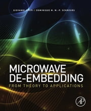 Microwave De-embedding - From Theory to Applications ebook by Giovanni Crupi,Dominique Schreurs