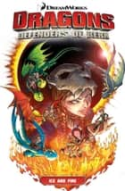Dragons: Defenders of Berk - Ice And Fire (How to Train Your Dragon TV) ebook by Simon Furman, Iwan Nazif