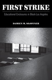 First Strike - Educational Enclosures in Black Los Angeles 電子書 by Damien M. Sojoyner