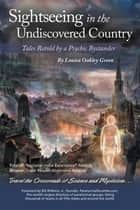 Sightseeing in the Undiscovered Country - Tales Retold by a Psychic Bystander ebook by Louisa Oakley Green
