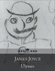 Ulysses: Odyssey of Leopold Bloom Through Dublin, During an Ordinary Day ebook by James Joyce