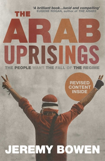 The Arab Uprisings - The People Want the Fall of the Regime ebook by Jeremy Bowen