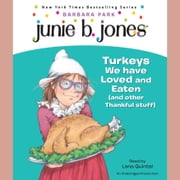 Junie B., First Grader: Turkeys We Have Loved and Eaten (and Other Thankful Stuff) (Junie B. Jones) audiobook by Barbara Park