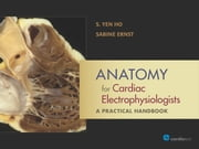 Anatomy for Cardiac Electrophysiologists: A Practical Handbook ebook by S. Yen Ho, PhD, Sabine Ernst,...