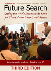 Future Search - Getting the Whole System in the Room for Vision, Commitment, and Action ebook by Marvin Weisbord,Sandra Janoff