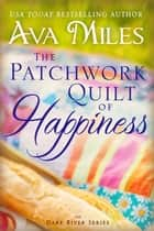 The Patchwork Quilt of Happiness ebook by Ava Miles