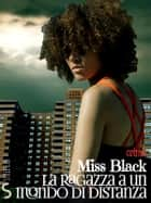 La ragazza a un mondo di distanza eBook by Miss Black