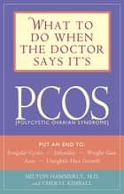 What to Do When the Doctor Says It's PCOS: Put an End to Irregular Cycles, Infertility, Weight Gain, Acne, and Unsightly Hair Growth - Put an End to Irregular Cycles, Infertility, Weight Gain, Acne, and Unsightly Hair Growth eBook by Milton Hammerly, Cheryl Kimball