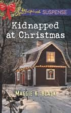 Kidnapped At Christmas ebook by Maggie K. Black