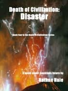 Death of Civilization: Disaster ebook by Nathan Hale