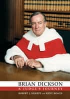 Brian Dickson - A Judge's Journey ebook by Kent Roach, Robert Sharpe