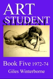 Art Student Book Five 1972-74 ebook by Giles Winterborne
