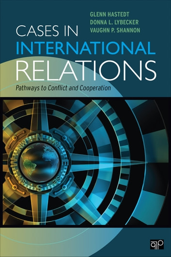 Cases in International Relations - Pathways to Conflict and Cooperation ebook by Glenn P. Hastedt,Donna L. Lybecker,Dr. Vaughn Shannon