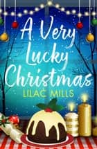 A Very Lucky Christmas ebook by Lilac Mills