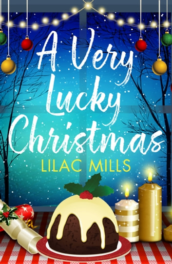 A Very Lucky Christmas - A laugh-out-loud romance to lift your festive spirits ebook by Lilac Mills