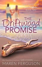 The Driftwood Promise ebook by Maren Ferguson, Suzie O'Connell